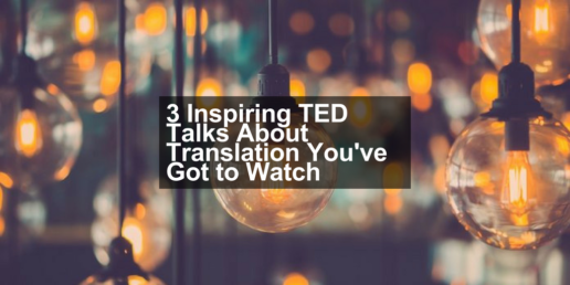 3 Inspiring TED Talks About Translation You've Got to Watch