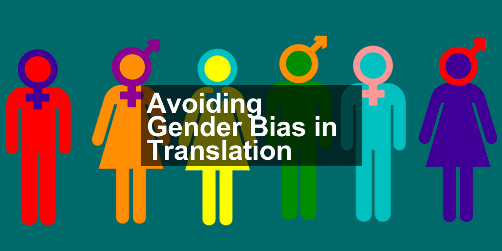 Avoiding Gender Bias in Translation